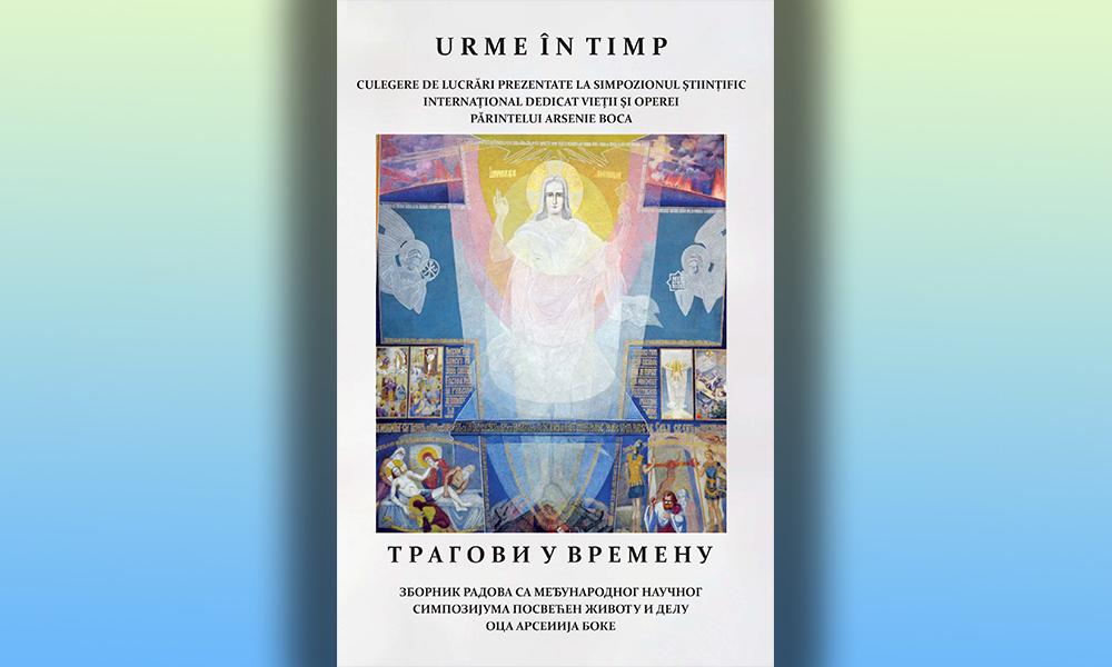 """""""Urme în timp"""" culegere de lucrări prezentate la Simpozionul Științific Internațional dedicat vieții și operei Părintelui Arsenie Boca"""